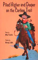 Piled Higher and Deeper on the Cariboo Trail by Cowboy Poet Mike Puhallo